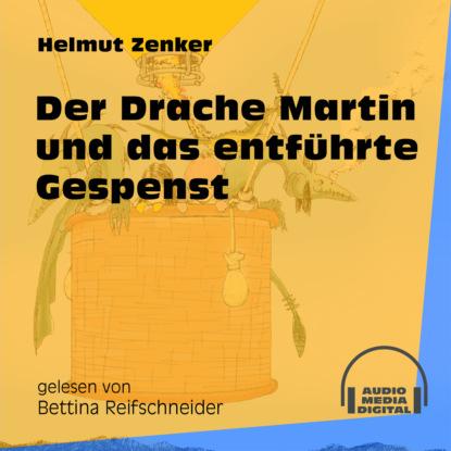 Фото - Helmut Zenker Der Drache Martin und das entführte Gespenst (Ungekürzt) jan zenker das netz horrorgeschichte ungekürzt