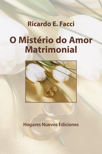 Фото - Ricardo E. Facci O mistério do amor matrimonial gustavo nobre de jesus do amor