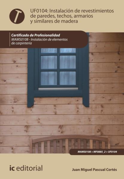 Juan Miguel Pascual Cortés Instalación de revestimientos de paredes, techos, armarios y similares de madera. MAMS0108 недорого