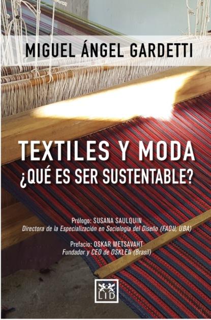 Фото - Miguel Ángel Gardetti Textiles y moda ¿Qué es ser sustentable? группа авторов mercadotecnia sustentable y su aplicación en méxico y latinoamérica