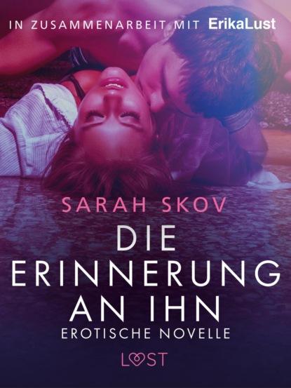Фото - Sarah Skov Die Erinnerung an ihn: Erotische Novelle sarah skov verführung in der bibliothek erika lust erotik