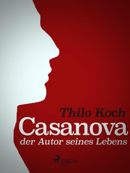 Thilo Koch Casanova, der Autor seines Lebens thilo koch zwischentöne ein skizzenbuch