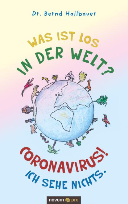 Dr. Bernd Hallbauer Was ist los in der Welt? Coronavirus! Ich sehe nichts. m rondeau variations on wie lieblich ist der maien