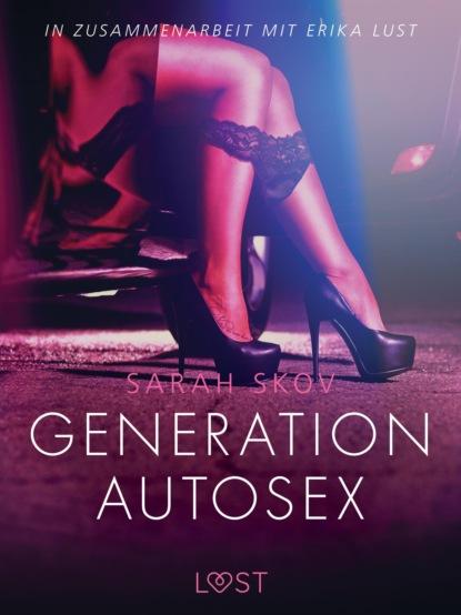 Фото - Sarah Skov Generation Autosex: Erika Lust-Erotik sarah skov verführung in der bibliothek erika lust erotik