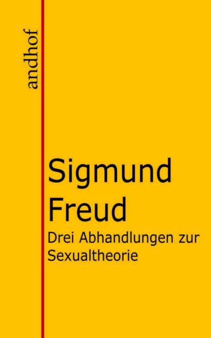 Sigmund Freud Drei Abhandlungen zur Sexualtheorie зигмунд фрейд gesammelte werke über die sexualität abhandlungen zur sexualtheorie über die weibliche sexualität der untergang des ödipuskomplexes das tabu der virginität und mehr