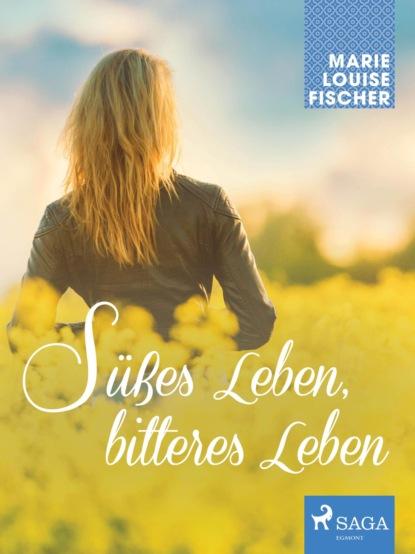 Фото - Marie Louise Fischer Süßes Leben, bitteres Leben marie louise fischer kinderärztin dr katja holm