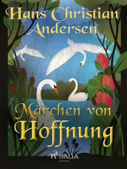 Hans Christian Andersen Märchen von Hoffnung hans von schweinichen pamiętnik
