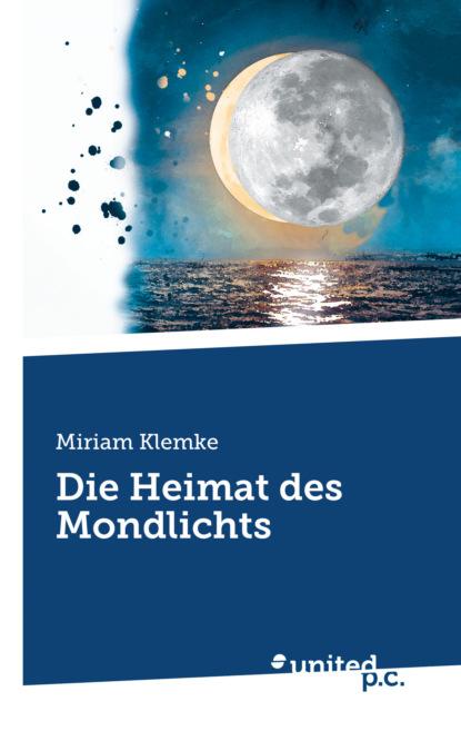 Фото - Miriam Klemke Die Heimat des Mondlichts corina bomann die liebe des lavendelfürsten