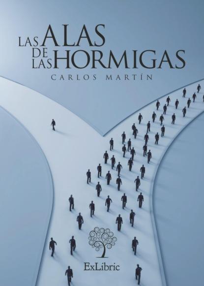 Фото - Carlos Martín Las alas de las hormigas david martín portillo el orden de la existencia