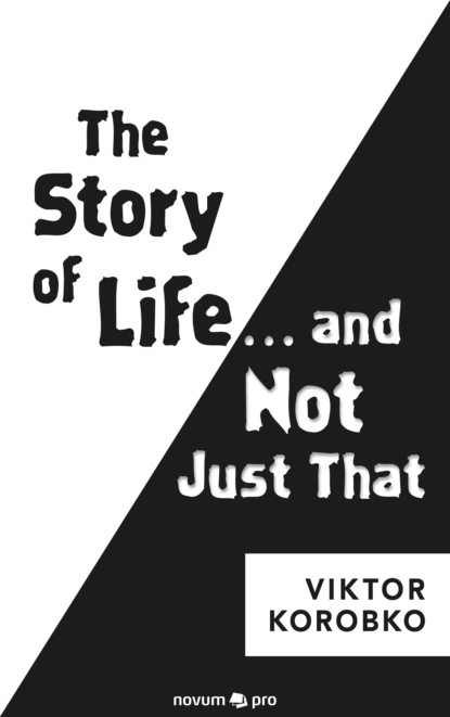 Фото - Viktor Korobko The Story of Life … and Not Just That timothy pytell viktor frankl s search for meaning