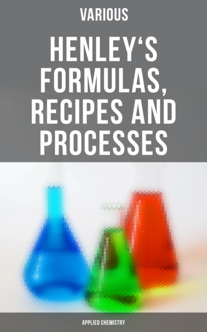 Henley's Formulas, Recipes and Processes (Applied Chemistry)