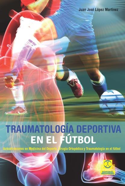 Фото - Juan José López Martínez Traumatología deportiva en el fútbol m r beauchamp dinámicas de grupo en el ejercicio y en la psicología del deporte