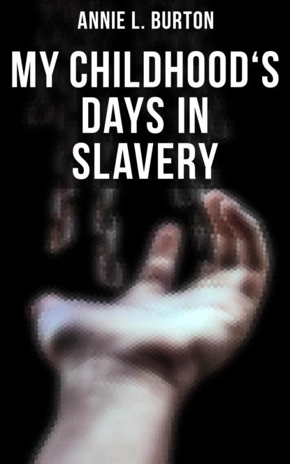 Фото - Annie L. Burton My Childhood's Days in Slavery группа авторов slavery and the post black imagination