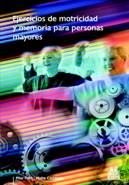 Pilar Pont Geis Ejercicios de motricidad y memoria para personas mayores (Color) debra j rose equilibrio y movilidad con personas mayores