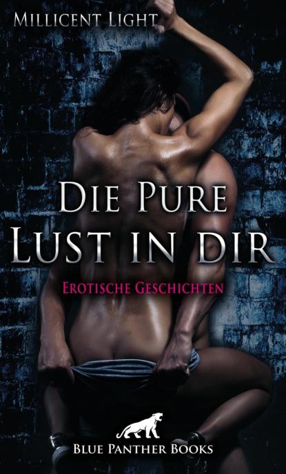 Фото - Millicent Light Die pure Lust in dir | 10 Erotische Geschichten виталий мушкин erotische geschichten die zweite zehn