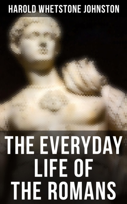 Harold Whetstone Johnston The Everyday Life of the Romans geek of the life