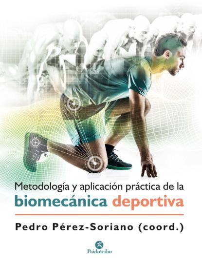 Фото - Pedro Perez Soriano Metodología y aplicación práctica de la biomecánica deportiva m r beauchamp dinámicas de grupo en el ejercicio y en la psicología del deporte