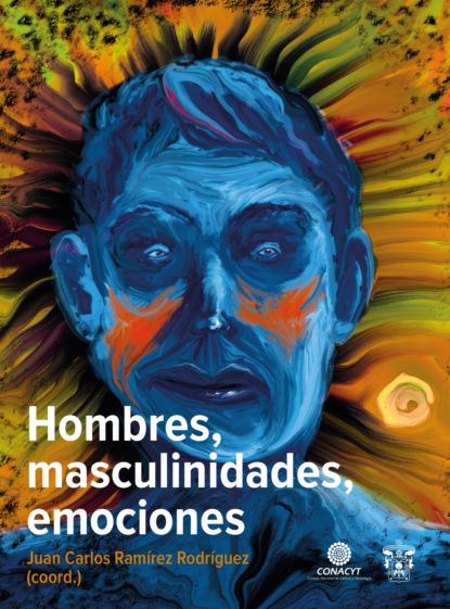 Фото - Juan Carlos Ramírez Rodríguez Hombres, masculinidades, emociones juan carlos rodríguez macías prácticas de investigación aplicada a contextos educativos