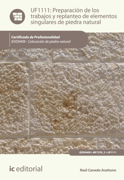 Raúl Canedo Aceituno Preparación de los trabajos y replanteo de elementos singulares de piedra natural. IEXD0409 georges didi huberman gestos de aire y de piedra