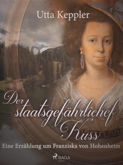 Фото - Utta Keppler Der staatsgefährliche Kuss. Eine Erzählung um Franziska von Hohenheim. marie sonnenfeld kuss der venus