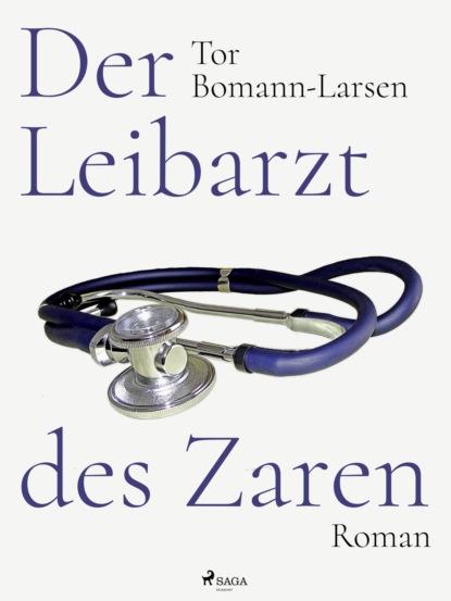 Фото - Tor Bomann-Larsen Der Leibarzt des Zaren corina bomann die liebe des lavendelfürsten