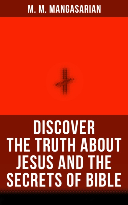 M. M. Mangasarian Discover the Truth About Jesus and the Secrets of Bible недорого