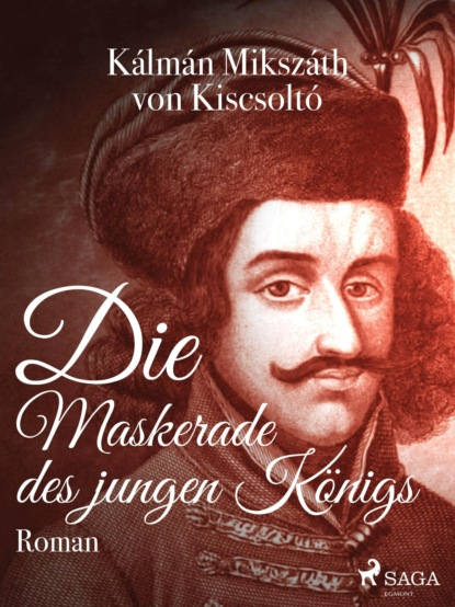 Фото - Kálmán Mikszáth von Kiscsoltó Die Maskerade des jungen Königs michael hjorth die frauen die er kannte die fälle des sebastian bergman 2 ungekürzt