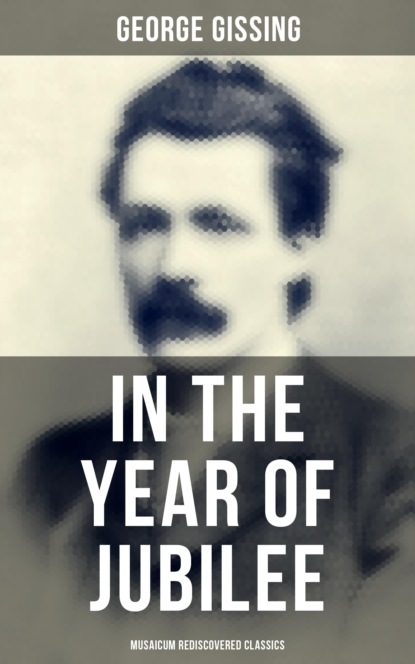 Фото - George Gissing In the Year of Jubilee (Musaicum Rediscovered Classics) george muller a narrative of some of the lord s dealings with george müller vol 1 4
