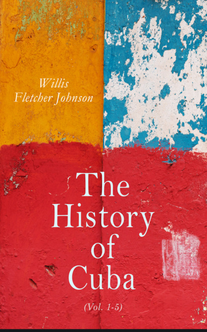Willis Fletcher Johnson The History of Cuba (Vol. 1-5) william henry allison baptist councils in america a historical study of their origin and the principles of their development