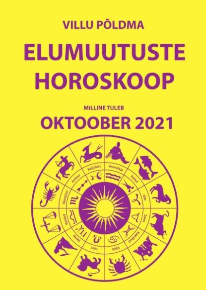 Villu Põldma Milline tuleb oktoober. Elumuutuste horoskoop 2021 villu põldma kuidas kulgeb märts 2021 elumuutuste horoskoop