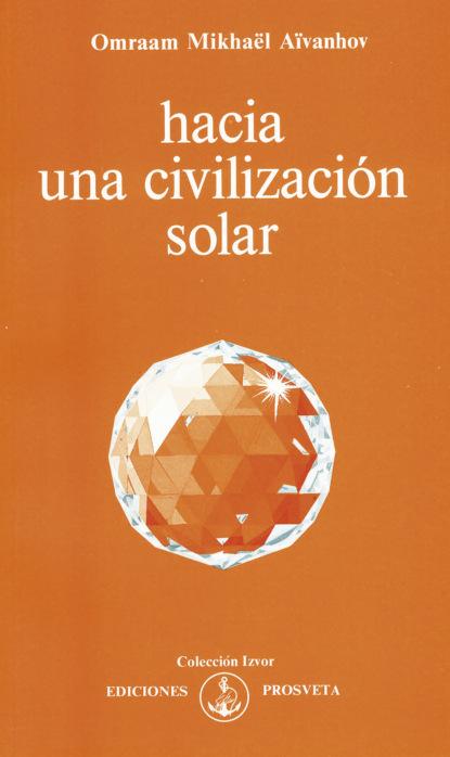 Omraam Mikhaël Aïvanhov Hacia una civilización solar omraam mikhaël aïvanhov creación artística y creación espiritual