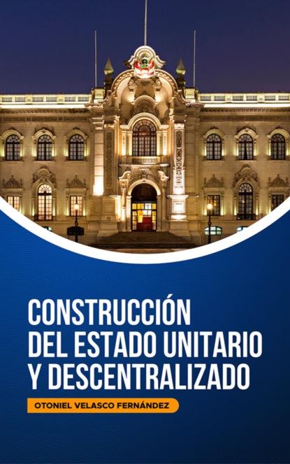 Perú: Construcción del Estado Unitario y Descentralizado