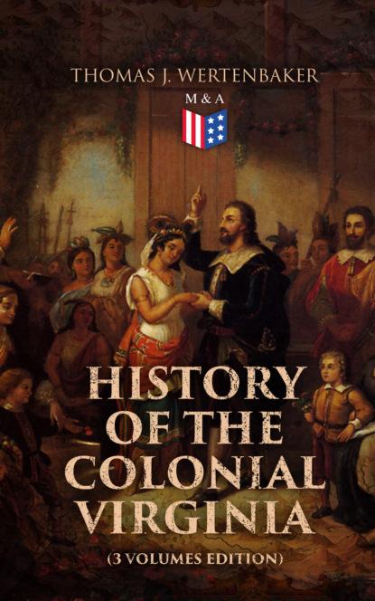 Thomas J. Wertenbaker History of the Colonial Virginia (3 Volumes Edition) helen williams paul and virginia