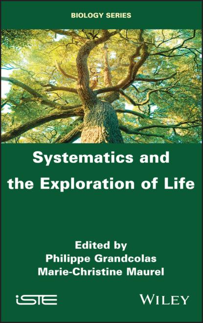Группа авторов Systematics and the Exploration of Life lieberman bruce s phylogenetics theory and practice of phylogenetic systematics