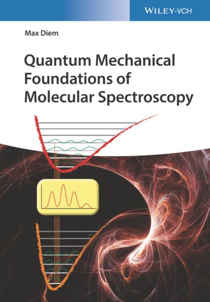 Фото - Max Diem Quantum Mechanical Foundations of Molecular Spectroscopy shapiro moshe quantum control of molecular processes