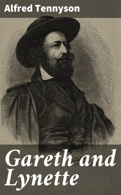 Фото - Alfred Tennyson Gareth and Lynette lynette eason honor and defend