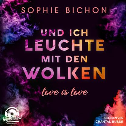 Sophie Bichon Und ich leuchte mit den Wolken - Love is Love, Band 1 (Ungekürzt) sophie passmann sophie passmann über frank ocean frank ocean kiwi musikbibliothek band 4 ungekürzt
