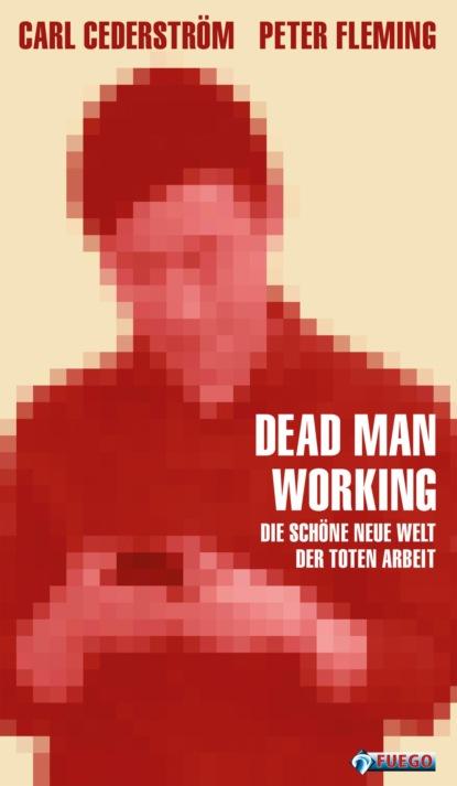 Peter Fleming Dead Man Working wolfgang kessler die kunst den kapitalismus zu verändern