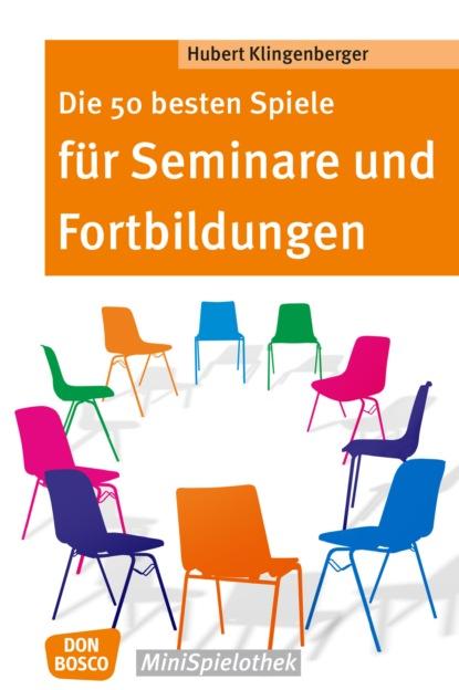 Hubert Klingenberger Die 50 besten Spiele für Seminare und Fortbildungen - eBook недорого