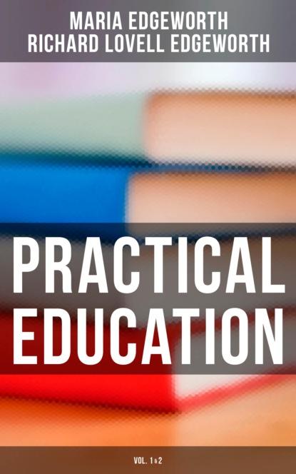 Maria Edgeworth Practical Education (Vol.1&2) edgeworth maria practical education volume ii