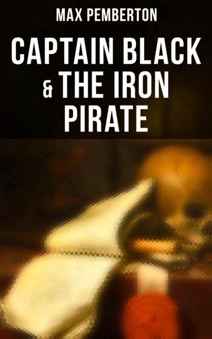 Pemberton Max Captain Black & The Iron Pirate max pemberton the iron pirate