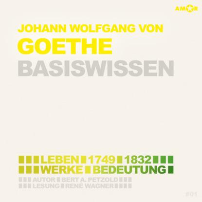 Фото - Bert Alexander Petzold Johann Wolfgang von Goethe (1749-1832) Basiswissen - Leben, Werk, Bedeutung (Ungekürzt) alfons petzold lina berger ungekürzt