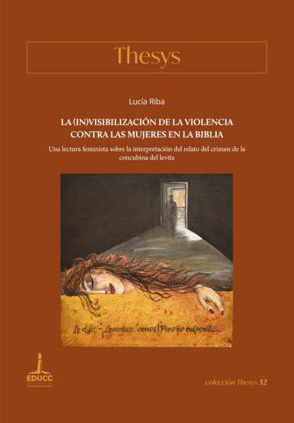 Lucía Riba La (in)visibilización de la violencia contra las mujeres en la Biblia gabriela vargas g violencia política contra las mujeres el precio de la paridad en méxico