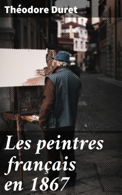 Duret Théodore Les peintres français en 1867 duret théodore les peintres français en 1867