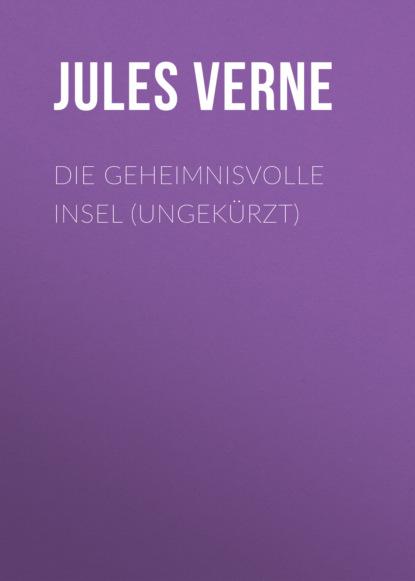 Jules Verne Die geheimnisvolle Insel (Ungekürzt) jules verne die schiffbrüchigen des luftmeeres die geheimnisvolle insel band 1 ungekürzt