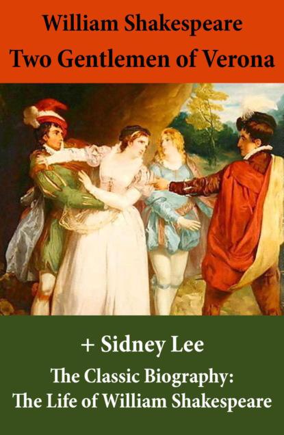 Two Gentlemen of Verona (The Unabridged Play) + The Classic Biography