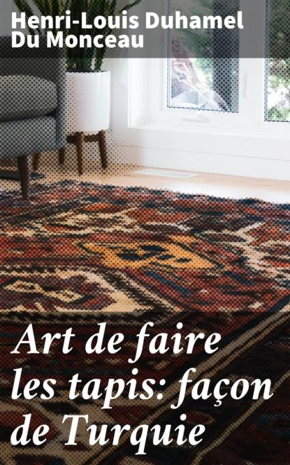 Фото - Henri-Louis Duhamel Du Monceau Art de faire les tapis: façon de Turquie les art ists чехол