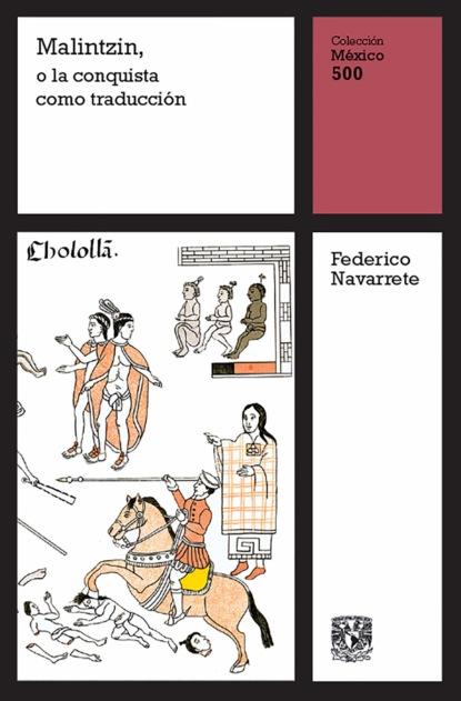 Federico Navarrete Malintzin, o la conquista como traducción carlos zolla la unam y los pueblos indígenas