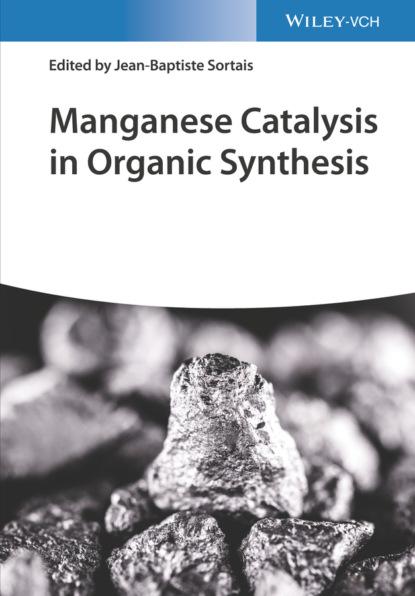 Группа авторов Manganese Catalysis in Organic Synthesis недорого