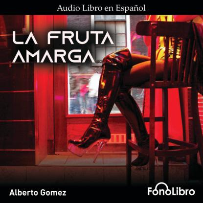 rafael gomez perez retorno a la infancia Alberto Gomez La Fruta Amarga (abreviado)
